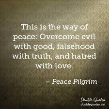 Peace Pilgrim Quotes Adorable This Is The Way Of Peace Overcome Evil With Good Falsehood With