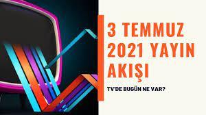 TV'de bugün ne var? 3 Temmuz 2021 Kanal D, Atv, Show TV, FOX TV, Star TV,  TV8, TRT1, Kanal 7 yayın akışı