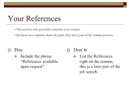 """writing your resume megan bergeron dan bocchino  getting started    your references  dos include the phrase """"references available upon request""""  don"""