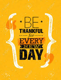 Be Thankful For Every New Day. Inspiring Creative Motivation ...
