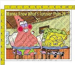 Spongebob Wanna Know Whats Funnier Than 24 Personalized Birthday