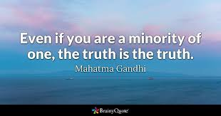 Gandhi Love Quotes Extraordinary Even If You Are A Minority Of One The Truth Is The Truth Mahatma
