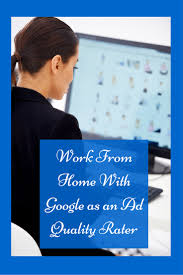 google work from home ads quality rater telecommuting mommies google work from home ads quality rater