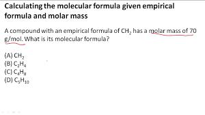 Calculating The Molecular Formula Given Empirical Formula And Molar Mass