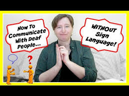 jobs with deaf people how to communicate with deaf people when you dont know sign language