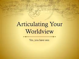 Ppt Articulating Your Worldview Powerpoint Presentation