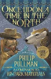 once upon a time in the north a panion to his dark materials philip pullman