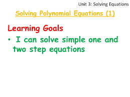 2 learning goals i can solve simple one and two step equations unit 3 solving equations solving polynomial equations 1