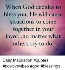 Daily God Quotes New When God Decides To Bless Vou He Will Cause Situations To Come