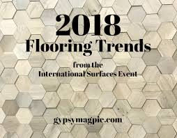 2018 flooring trends from the international surfaces event gypsy magpie