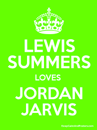 LEWIS SUMMERS LOVES JORDAN JARVIS - Keep Calm and Posters Generator, Maker  For Free - KeepCalmAndPosters.com