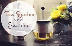 Tea Quotes And Sayings For Every Occasion Tea Answers Cool Tea Quotes Friendship