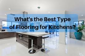 types of flooring for kitchen. Simple Types Best Floor Kitchens  What Is The Best Flooring For And Types Of Flooring For Kitchen E
