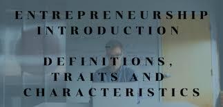 Introduction To Entrepreneurship Entrepreneurship Introduction Definitions Traits And