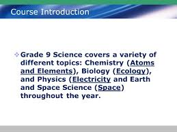 logo welcome science academic sncd course introduction  2 course introduction  grade 9 science covers a variety of different topics chemistry atoms and elements biology ecology and physics electricity