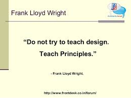 For Frank Lloyd Wright, his design principle .