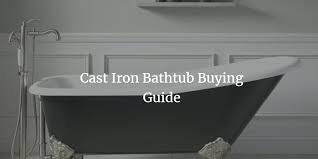 cast iron bathtub guide what you should know before you