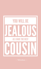 Best Jealous Quotes You will be jealous as I have the best cousin The Fresh Quotes 15