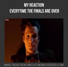 Everytime The Finals Are Finished by ijustdostuff - Meme Center via Relatably.com