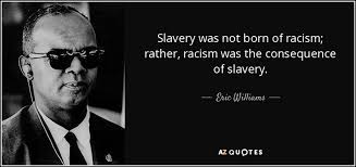 Slavery Quotes Beauteous Eric Williams Quote Slavery Was Not Born Of Racism Rather Racism