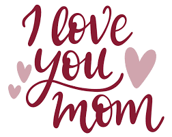 i love you mom png transpa images