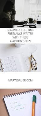best lance writing tips images writing these four action steps helped me turn my part time lance writing into a full