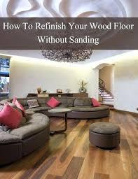 refinishing hardwood floors without sanding. Refinishing Wood Floor Without Sanding How To Refinish Floors . Hardwood