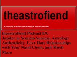 Astrology Love Chart Theastrofiend Theastrofiend Podcast E9 Jupiter In Scorpio