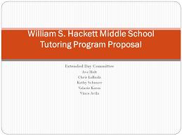 Extended Day Committee Ava Holt Chris LaBuda Kathy Schnurr Valarie Karas  Vince Avila William S. Hackett Middle School Tutoring Program Proposal. -  ppt download