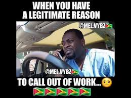 Reasons To Call Out Of Work Mel Vybz When You Have A Legitimate Reason To Call Out Of