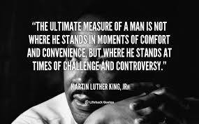 The ultimate measure of a man is not where he stands in moments of ... via Relatably.com