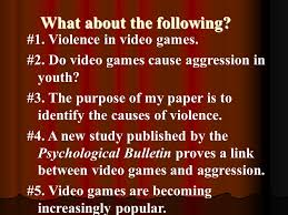 the thesis statement for opinion essays first what is not a  violence in video games 2 do video games cause aggression