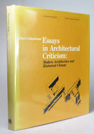 essays in architectural criticism modern architecture and  essays in architectural criticism modern architecture and historical change