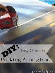 cuttingplexiglass we thought a tutorial on cutting plexiglass