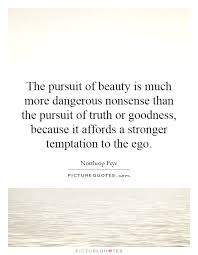 Beauty Is Dangerous Quotes Best Of The Pursuit Of Beauty Is Much More Dangerous Nonsense Than The