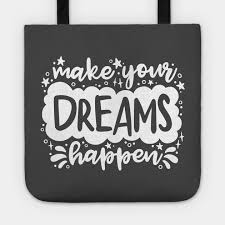 Make Your Dreams Happen Quotes Best of Make Your Dreams Happen Quotes Tote TeePublic