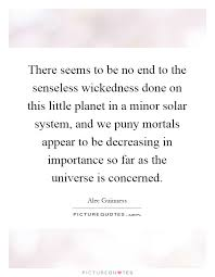 solar system quotes sayings solar system picture quotes there seems to be no end to the senseless wickedness done on this little planet in