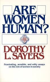 are women human astute and witty essays on the role of women in  are women human astute and witty essays on the role of women in society by dorothy l sayers