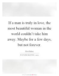 Most Beautiful Woman Quotes Best of If A Man Is Truly In Love The Most Beautiful Woman In The World