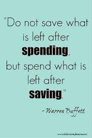 Financial Quotes A good message for kids Do not save what is left after spending 6