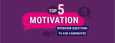 Motivation Interview Questions The Top 5 Motivation Interview Questions To Ask Candidates