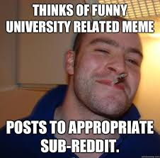 Thinks of funny University related meme Posts to appropriate sub ... via Relatably.com