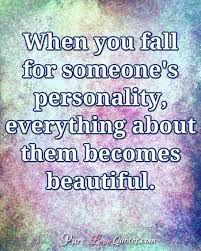 Quotes To Tell Someone They Are Beautiful Best Of When You Fall For Someone's Personality Everything About Them