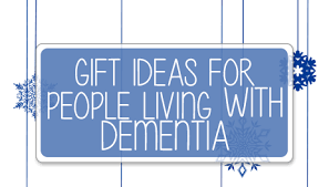 gift ideas for people living with dementia