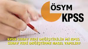 KPSS Sınav Yeri Değiştirilir Mi KPSS Sınav Yeri Değiştirme Nasıl Yapılır? -  Haber Entel