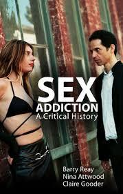 <b>Sex Addiction</b>: A Critical History | History Special Topics | General ...