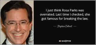 Rosa Parks Quotes Gorgeous Stephen Colbert Quote I Just Think Rosa Parks Was Overrated Last