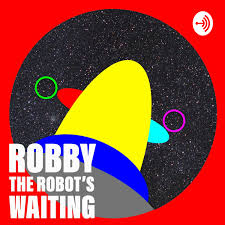 Robby The Robot's Waiting: The Sci-Fi Podcast