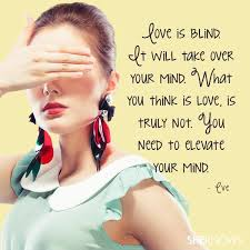 Love Is Blind Quotes Best Love Is Blind It Will Take Over Your Mind What You Think Is