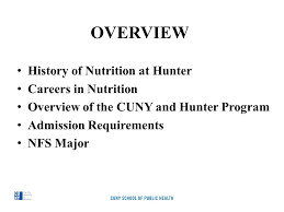 2 overview history of nutrition at hunter careers in nutrition overview of the cuny and hunter program admission requirements nfs major